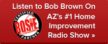 Listen to Bob Brown on AZ's #1 Home Improvement Radio Show